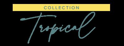 Collection TROPICALE - Titre